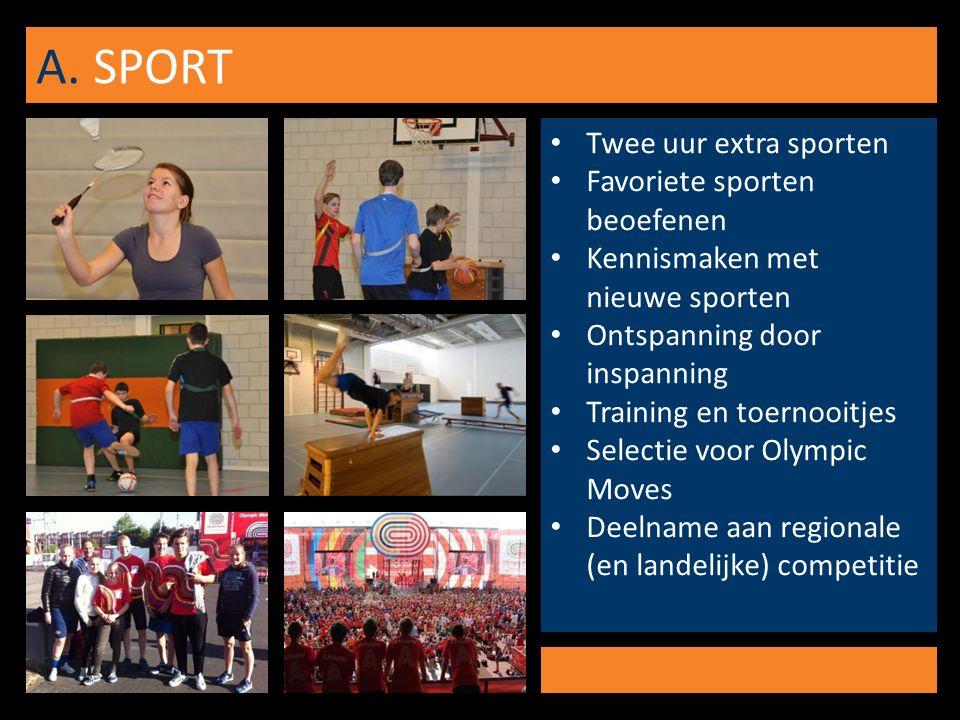 A. SPORT Twee uur extra sporten Favoriete sporten beoefenen Kennismaken met nieuwe sporten Ontspanning door inspanning Training en toernooitjes Select