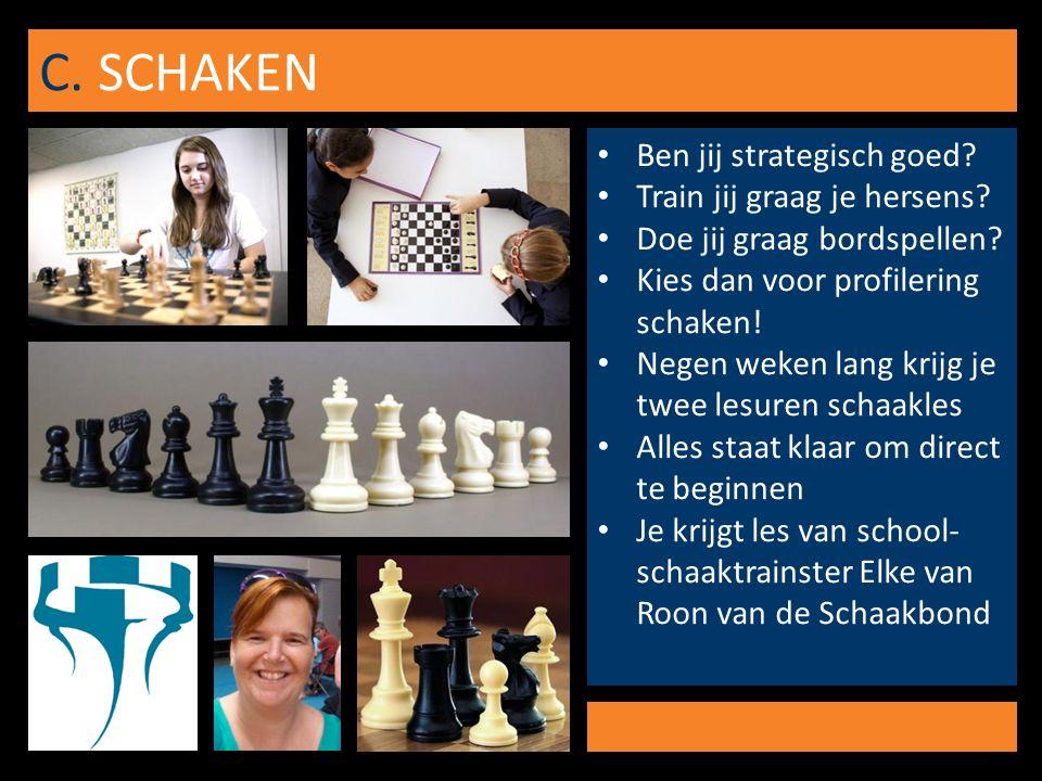 C. SCHAKEN Ben jij strategisch goed. Train jij graag je hersens.