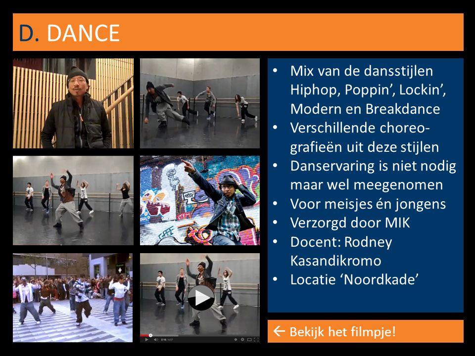 D. DANCE Mix van de dansstijlen Hiphop, Poppin', Lockin', Modern en Breakdance Verschillende choreo- grafieën uit deze stijlen Danservaring is niet no