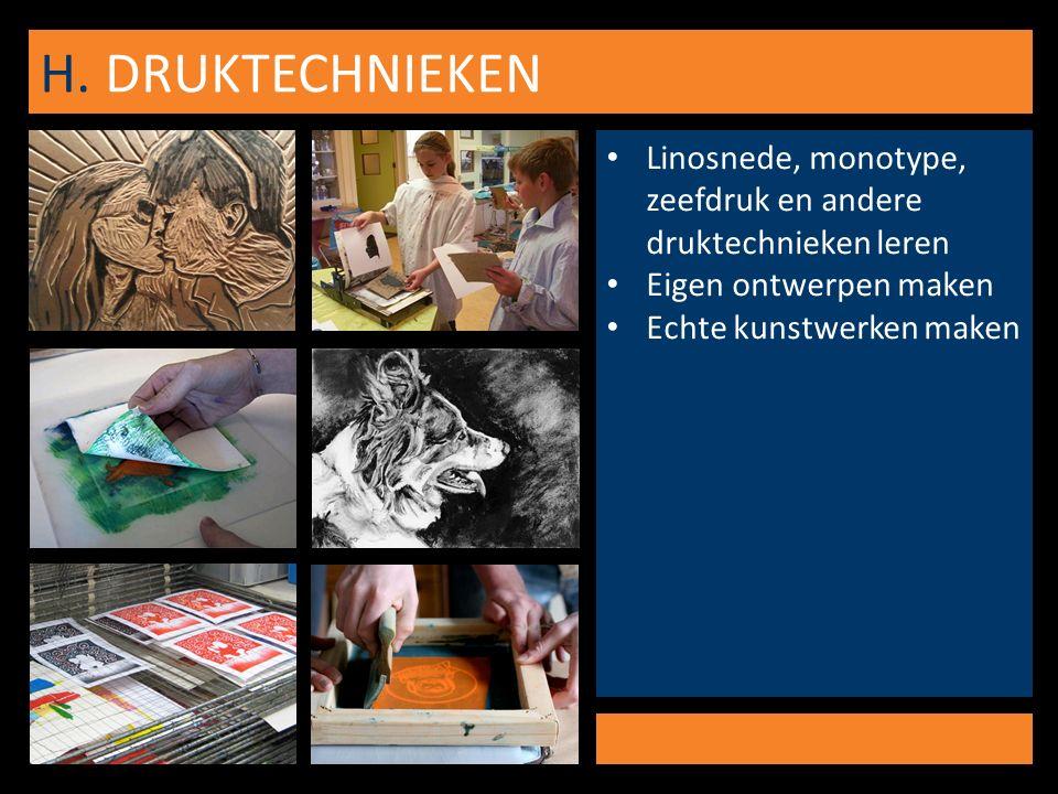 H. DRUKTECHNIEKEN Linosnede, monotype, zeefdruk en andere druktechnieken leren Eigen ontwerpen maken Echte kunstwerken maken
