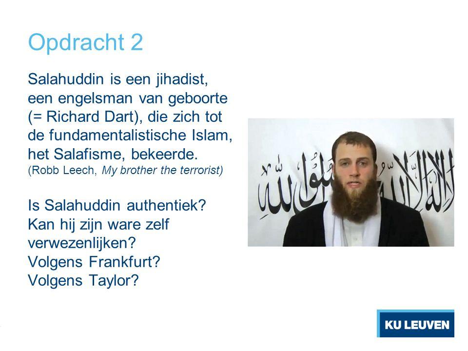 Opdracht 2 Salahuddin is een jihadist, een engelsman van geboorte (= Richard Dart), die zich tot de fundamentalistische Islam, het Salafisme, bekeerde.