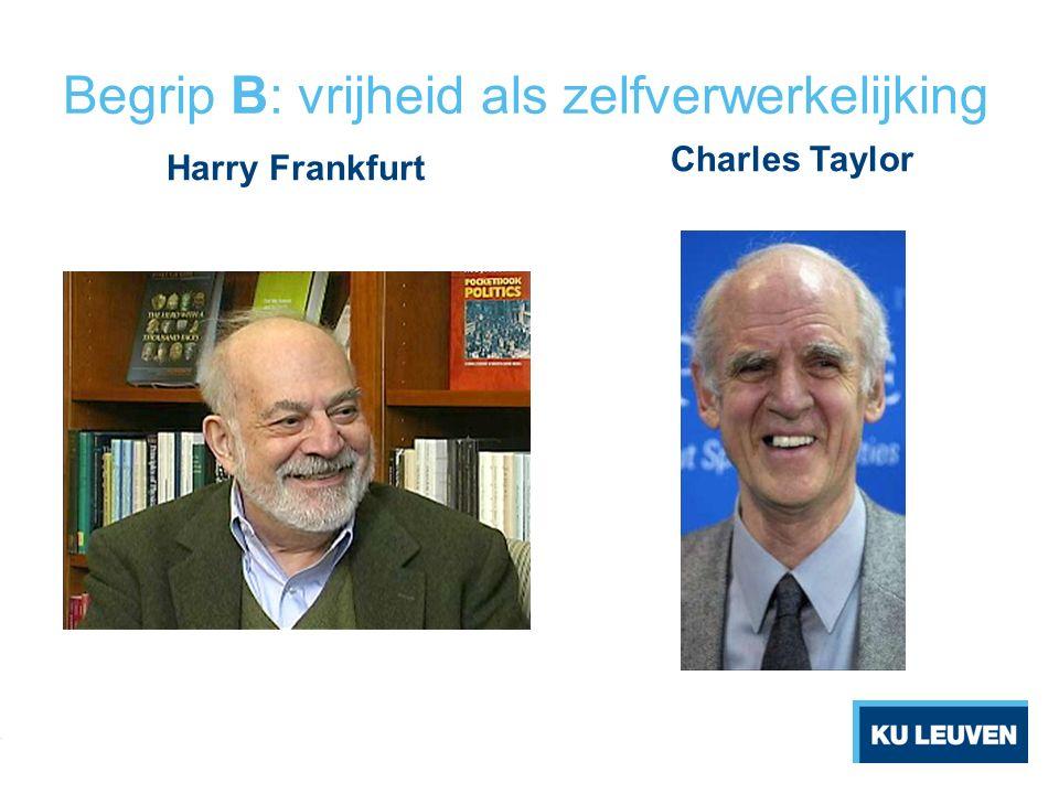 Begrip B: vrijheid als zelfverwerkelijking Harry Frankfurt Charles Taylor