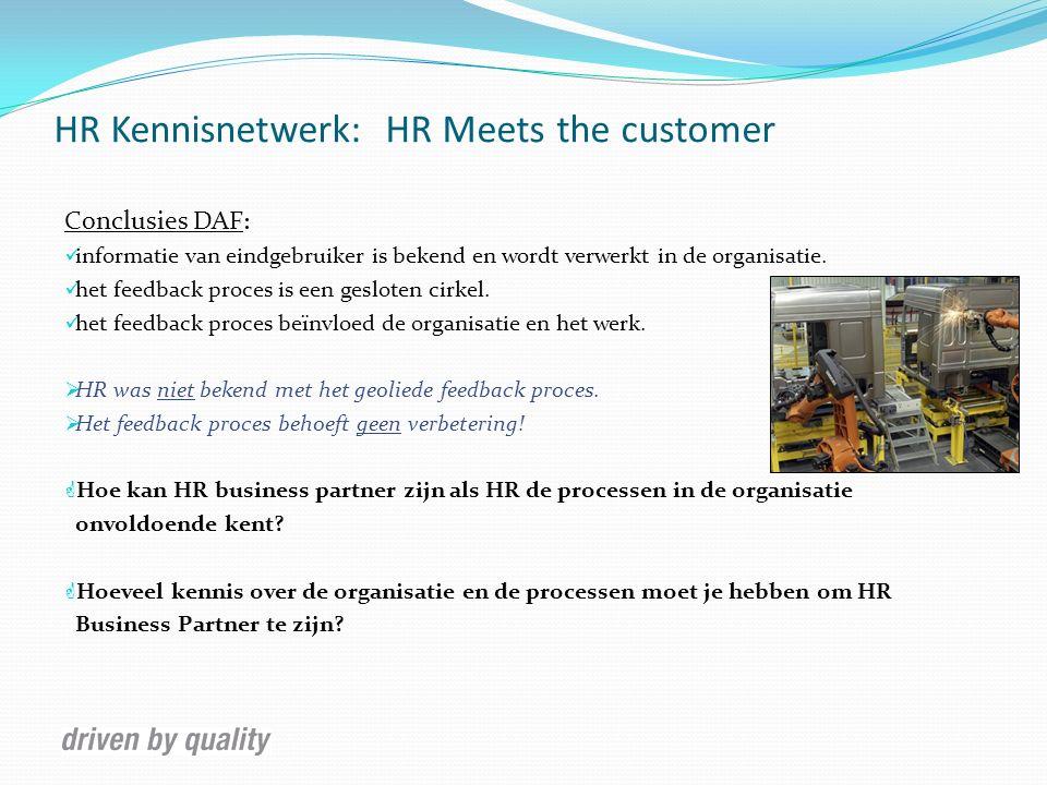 HR Kennisnetwerk: HR Meets the customer Conclusies DAF : informatie van eindgebruiker is bekend en wordt verwerkt in de organisatie. het feedback proc