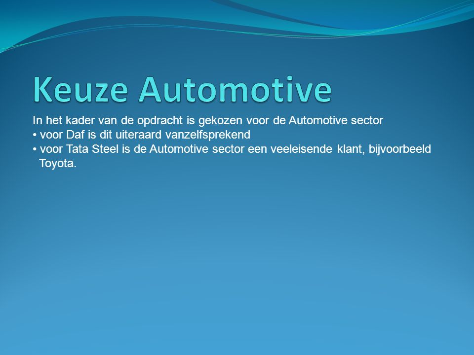 In het kader van de opdracht is gekozen voor de Automotive sector voor Daf is dit uiteraard vanzelfsprekend voor Tata Steel is de Automotive sector ee