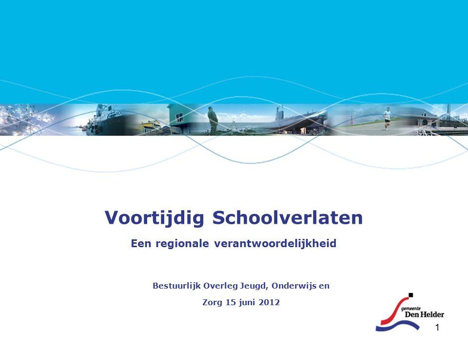 1 Voortijdig Schoolverlaten Een regionale verantwoordelijkheid Bestuurlijk Overleg Jeugd, Onderwijs en Zorg 15 juni 2012