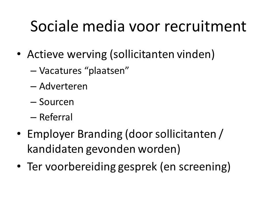 Sociale media voor recruitment Actieve werving (sollicitanten vinden) – Vacatures plaatsen – Adverteren – Sourcen – Referral Employer Branding (door sollicitanten / kandidaten gevonden worden) Ter voorbereiding gesprek (en screening)