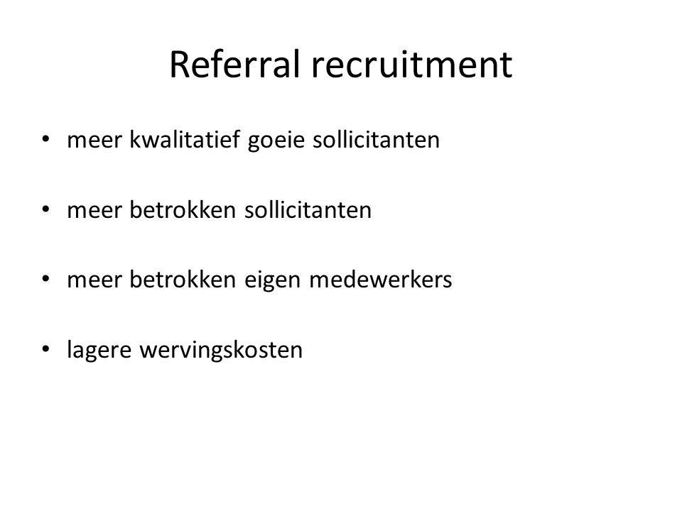 Referral recruitment meer kwalitatief goeie sollicitanten meer betrokken sollicitanten meer betrokken eigen medewerkers lagere wervingskosten