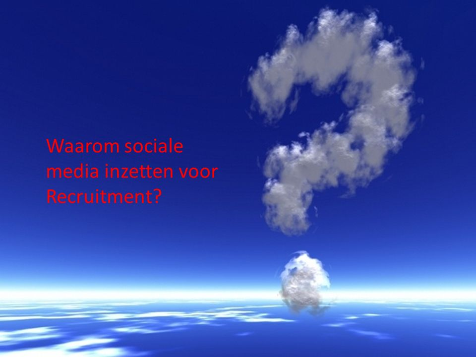 Waarom sociale media inzetten voor Recruitment?