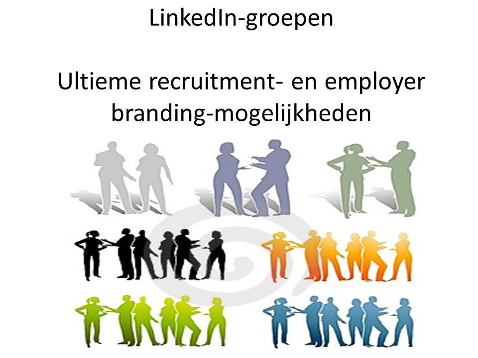 LinkedIn-groepen Ultieme recruitment- en employer branding-mogelijkheden