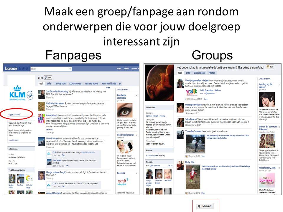 Maak een groep/fanpage aan rondom onderwerpen die voor jouw doelgroep interessant zijn FanpagesGroups