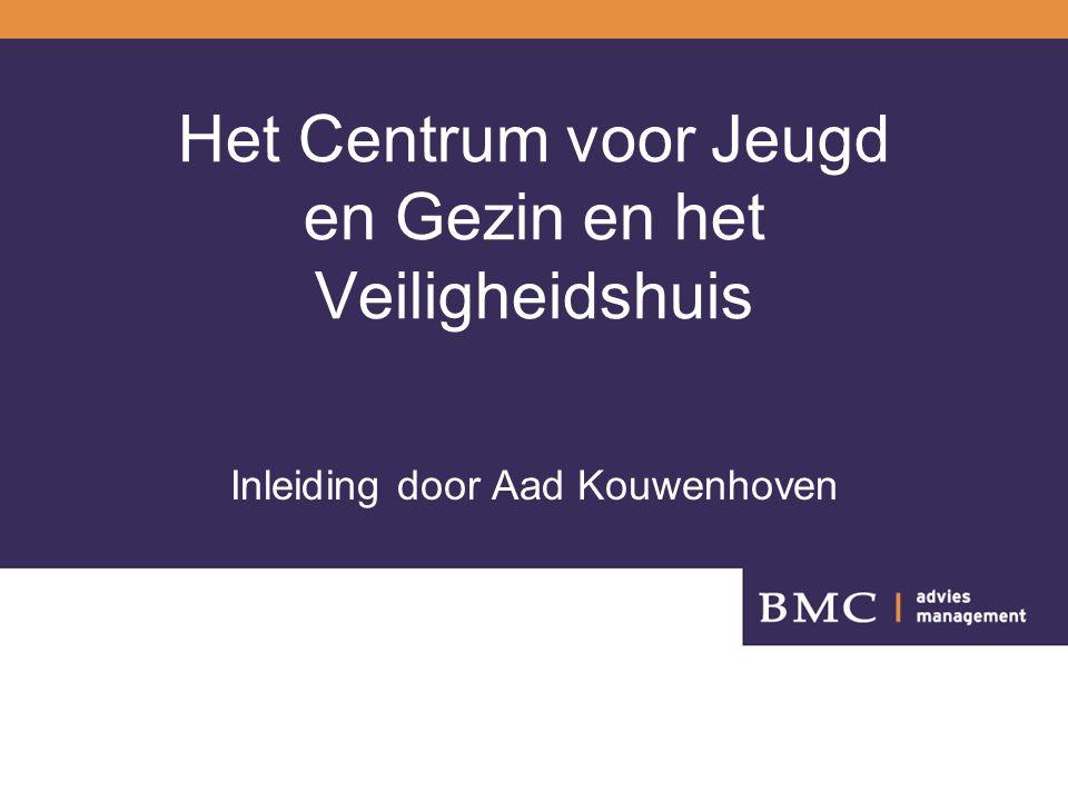 Het Centrum voor Jeugd en Gezin en het Veiligheidshuis Inleiding door Aad Kouwenhoven