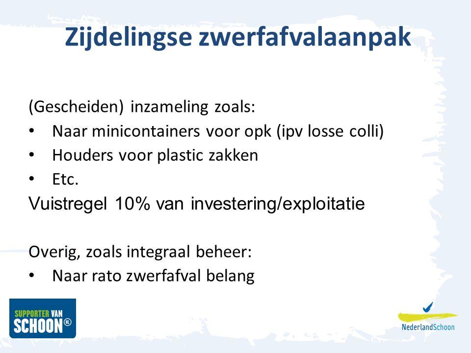 Zijdelingse zwerfafvalaanpak (Gescheiden) inzameling zoals: Naar minicontainers voor opk (ipv losse colli) Houders voor plastic zakken Etc. Vuistregel