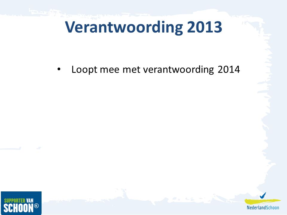 Verantwoording 2013 Loopt mee met verantwoording 2014