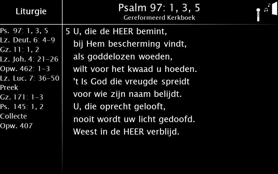 Liturgie Ps.97: 1, 3, 5 Lz.Deut. 6: 4-9 Gz.11: 1, 2 Lz.Joh.