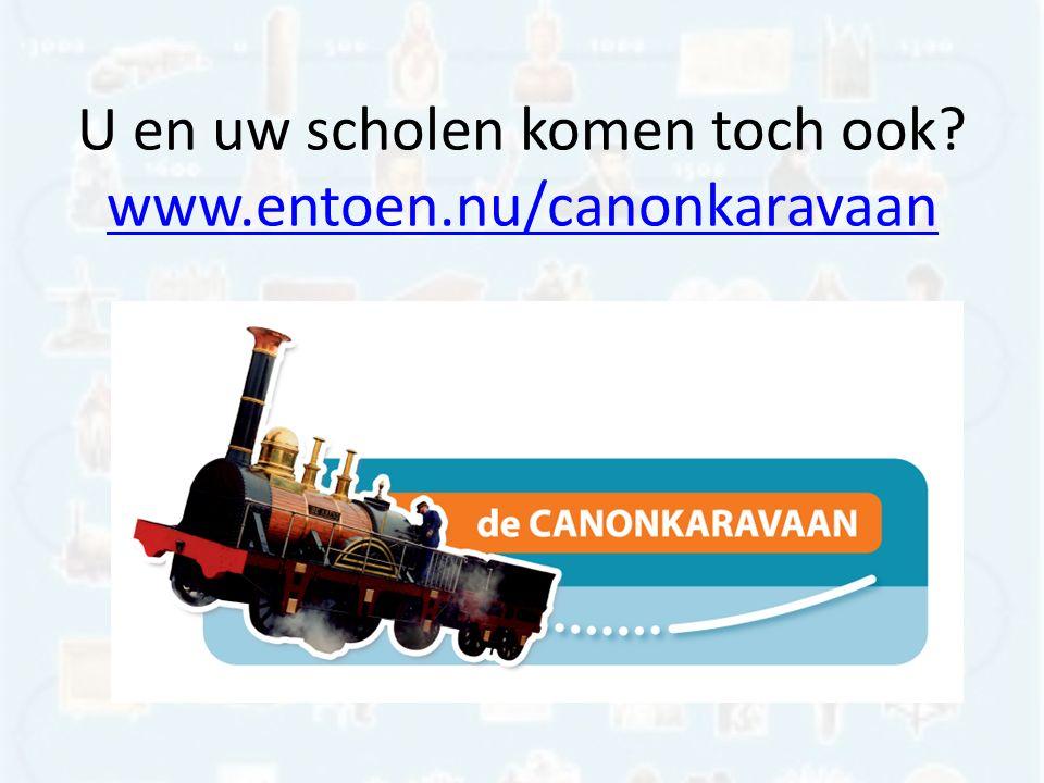 U en uw scholen komen toch ook www.entoen.nu/canonkaravaan www.entoen.nu/canonkaravaan