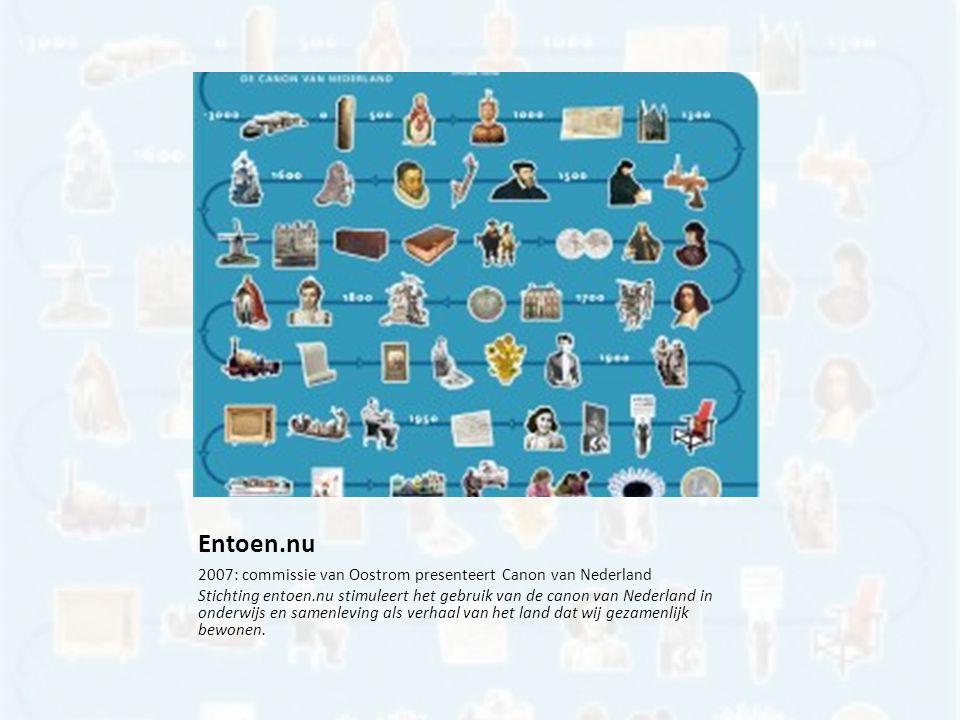 Entoen.nu 2007: commissie van Oostrom presenteert Canon van Nederland Stichting entoen.nu stimuleert het gebruik van de canon van Nederland in onderwijs en samenleving als verhaal van het land dat wij gezamenlijk bewonen.
