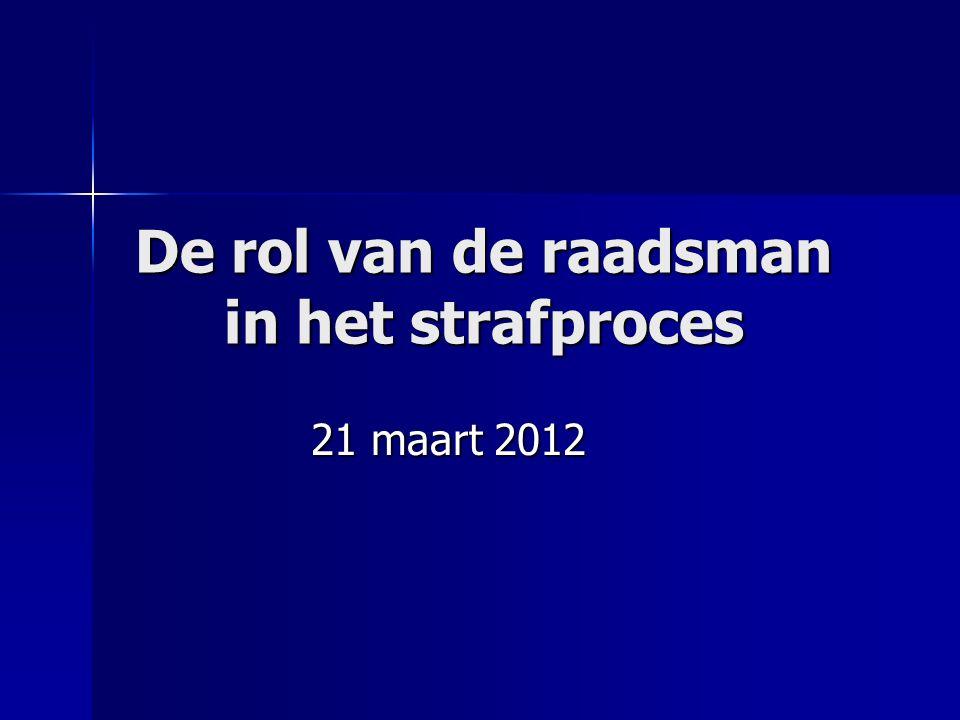 De rol van de raadsman in het strafproces 21 maart 2012