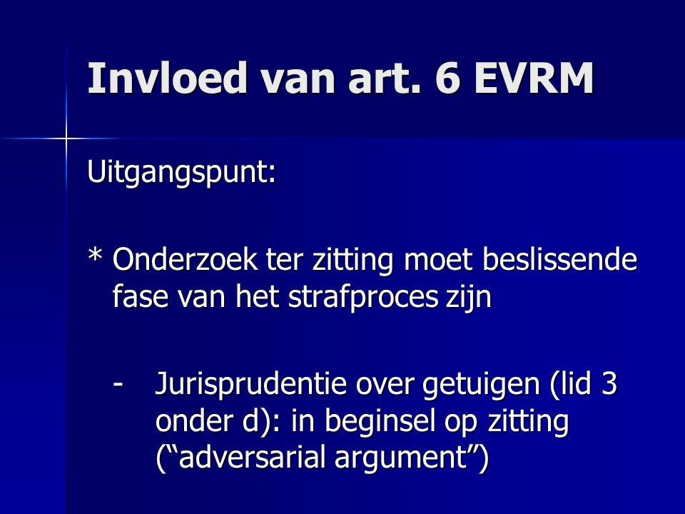 Invloed van art. 6 EVRM Uitgangspunt: *Onderzoek ter zitting moet beslissende fase van het strafproces zijn -Jurisprudentie over getuigen (lid 3 onder
