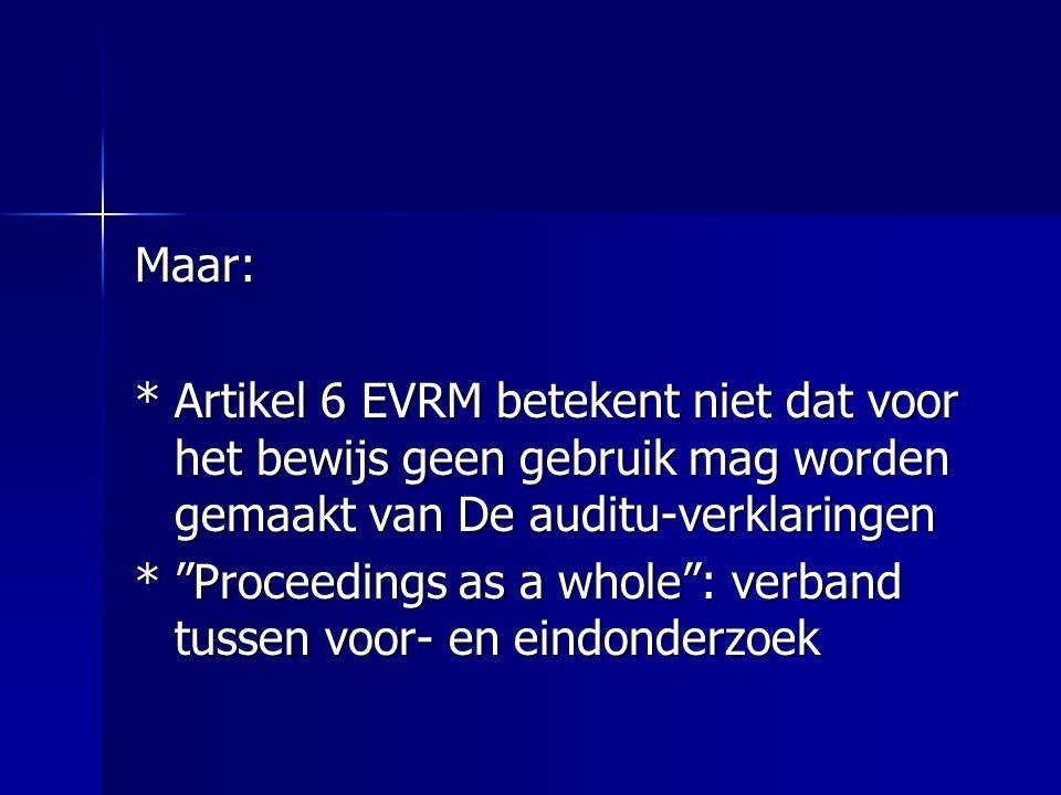 Maar: *Artikel 6 EVRM betekent niet dat voor het bewijs geen gebruik mag worden gemaakt van De auditu-verklaringen * Proceedings as a whole : verband tussen voor- en eindonderzoek