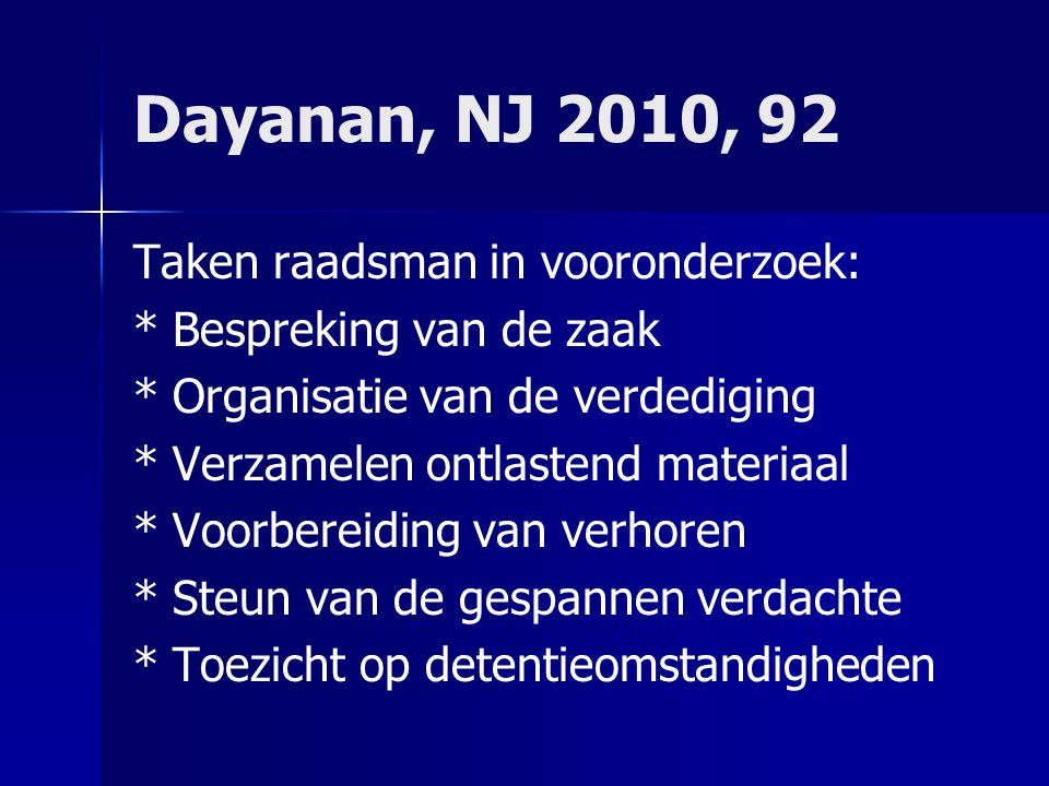 Dayanan, NJ 2010, 92 Taken raadsman in vooronderzoek: *Bespreking van de zaak *Organisatie van de verdediging *Verzamelen ontlastend materiaal *Voorbe