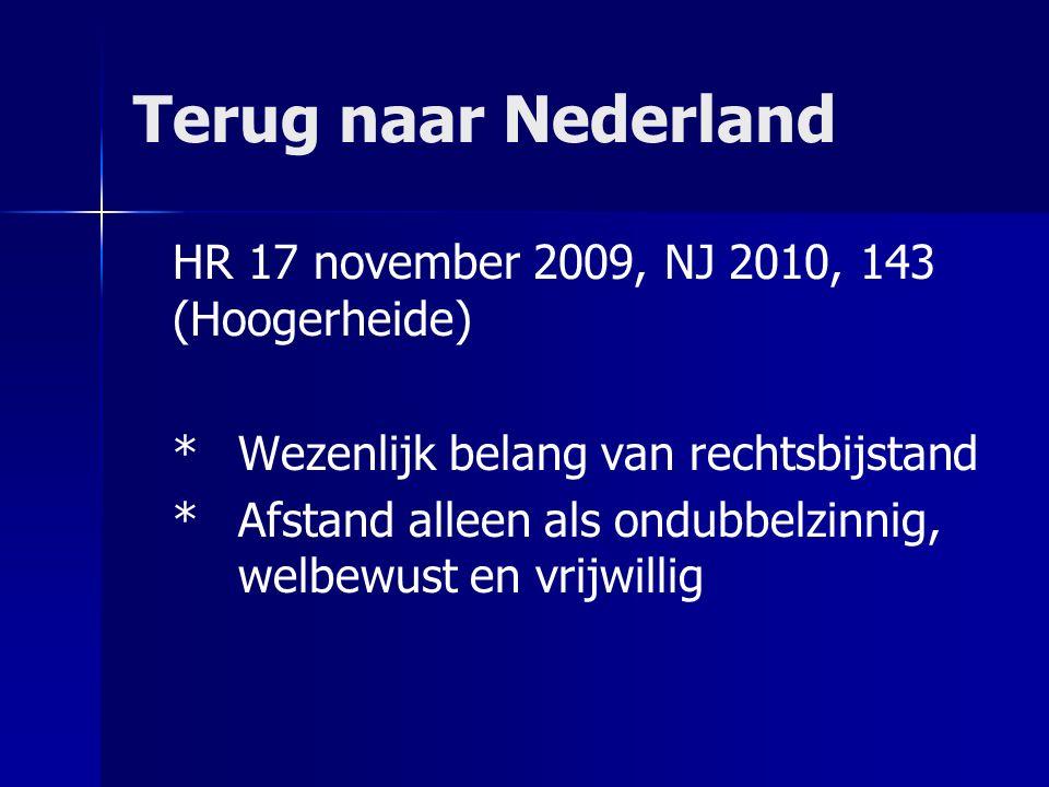 Terug naar Nederland HR 17 november 2009, NJ 2010, 143 (Hoogerheide) *Wezenlijk belang van rechtsbijstand *Afstand alleen als ondubbelzinnig, welbewust en vrijwillig