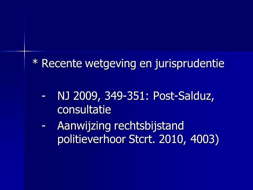 *Recente wetgeving en jurisprudentie -NJ 2009, 349-351: Post-Salduz, consultatie -Aanwijzing rechtsbijstand politieverhoor Stcrt. 2010, 4003)