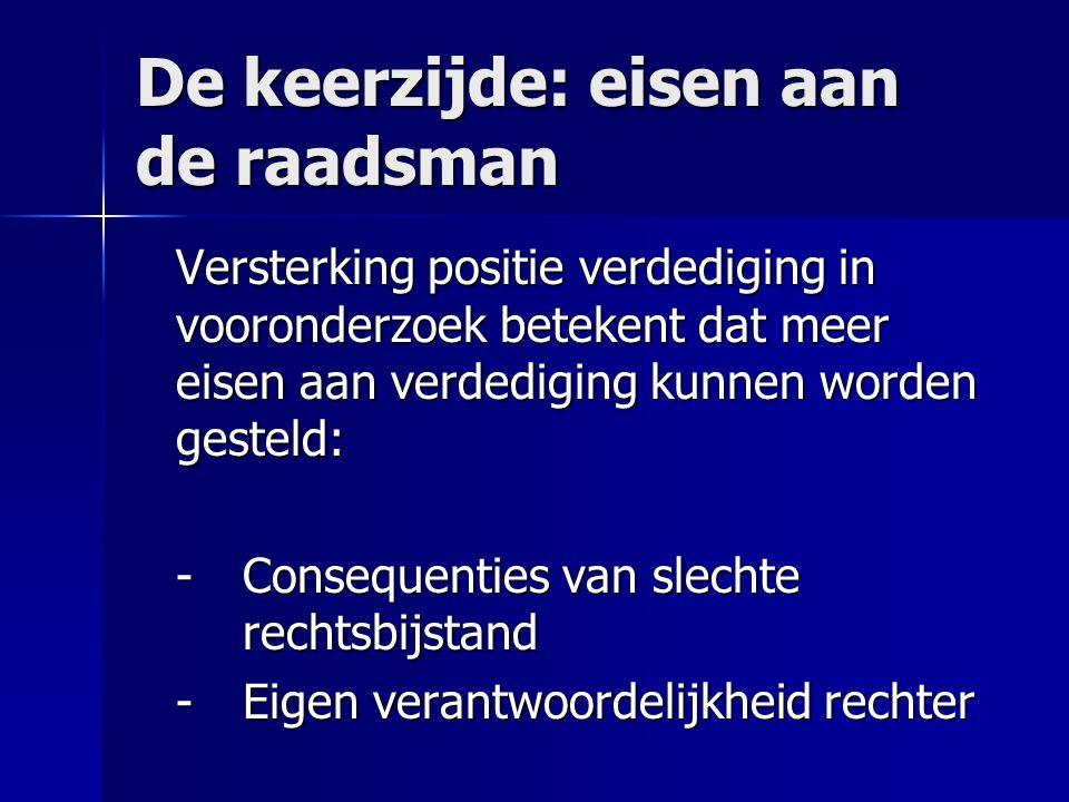 De keerzijde: eisen aan de raadsman Versterking positie verdediging in vooronderzoek betekent dat meer eisen aan verdediging kunnen worden gesteld: -C