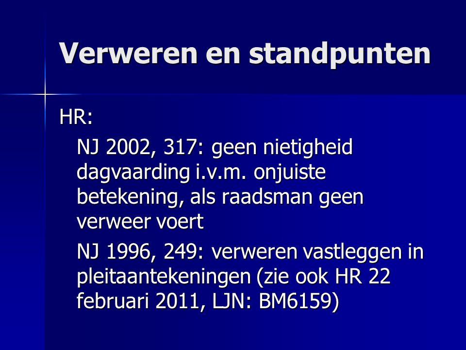 Verweren en standpunten HR: NJ 2002, 317: geen nietigheid dagvaarding i.v.m. onjuiste betekening, als raadsman geen verweer voert NJ 1996, 249: verwer