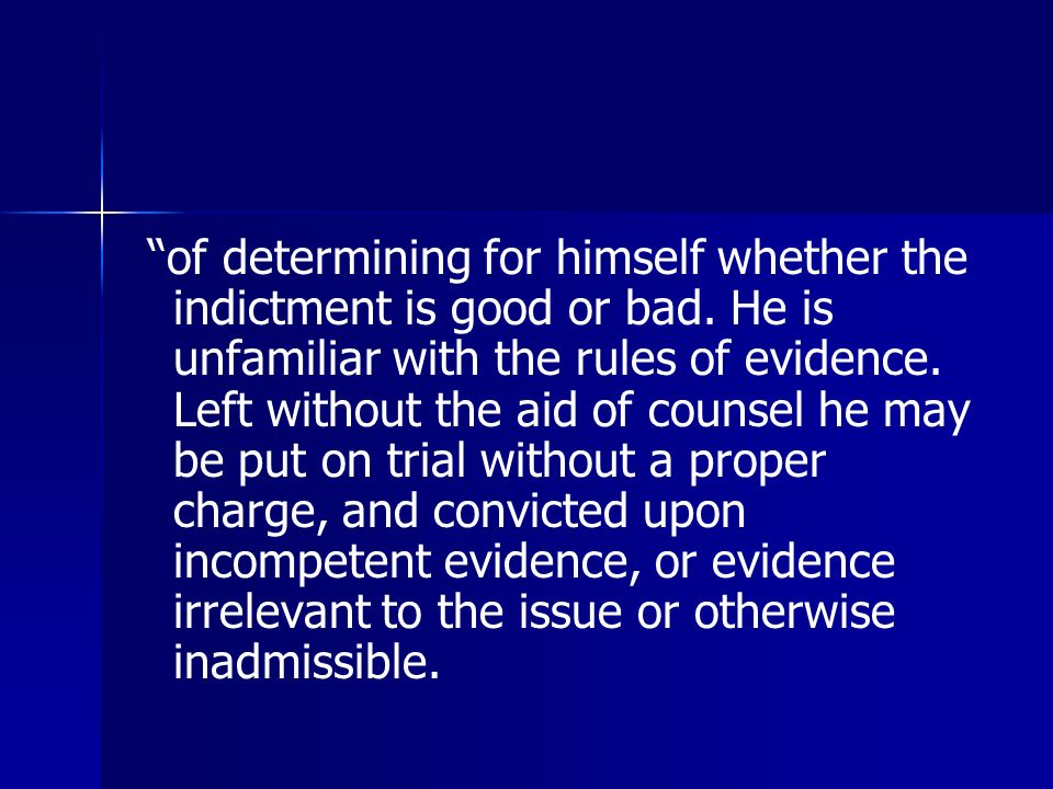 of determining for himself whether the indictment is good or bad.