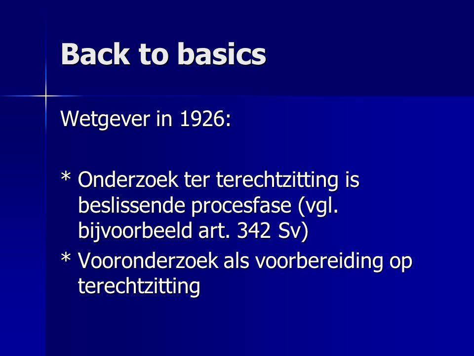 Back to basics Wetgever in 1926: *Onderzoek ter terechtzitting is beslissende procesfase (vgl. bijvoorbeeld art. 342 Sv) *Vooronderzoek als voorbereid