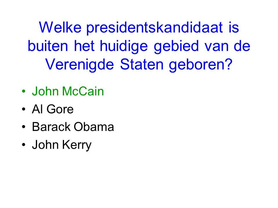 Welke presidentskandidaat is buiten het huidige gebied van de Verenigde Staten geboren? John McCain Al Gore Barack Obama John Kerry