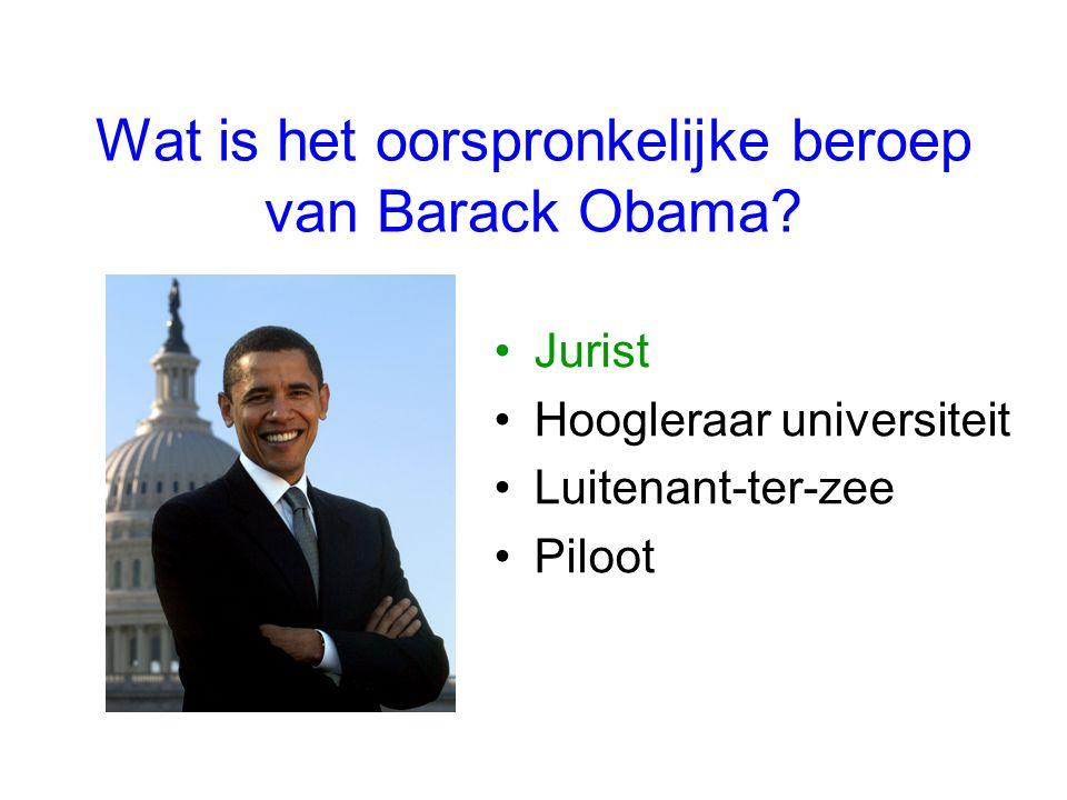 Wat is het oorspronkelijke beroep van Barack Obama? Jurist Hoogleraar universiteit Luitenant-ter-zee Piloot