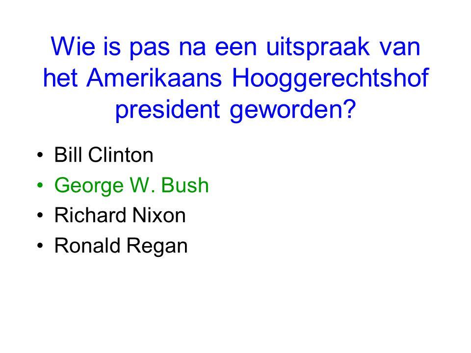 Wie is pas na een uitspraak van het Amerikaans Hooggerechtshof president geworden? Bill Clinton George W. Bush Richard Nixon Ronald Regan
