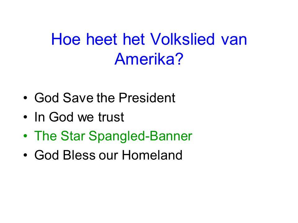 Hoe heet het Volkslied van Amerika? God Save the President In God we trust The Star Spangled-Banner God Bless our Homeland
