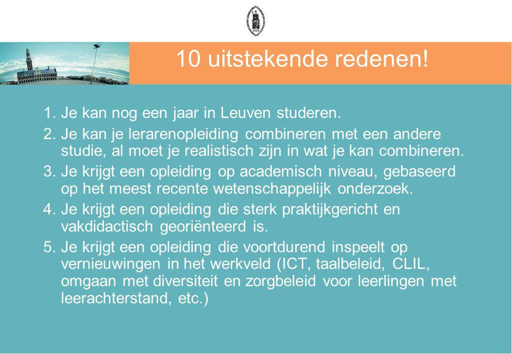 10 uitstekende redenen! 1.Je kan nog een jaar in Leuven studeren. 2.Je kan je lerarenopleiding combineren met een andere studie, al moet je realistisc
