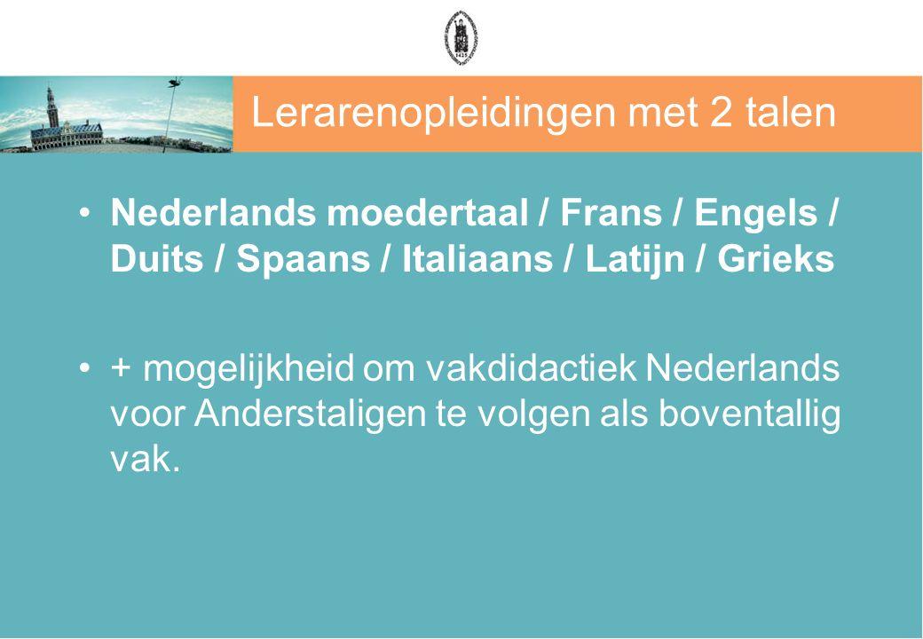 Lerarenopleidingen met 2 talen Nederlands moedertaal / Frans / Engels / Duits / Spaans / Italiaans / Latijn / Grieks + mogelijkheid om vakdidactiek Ne