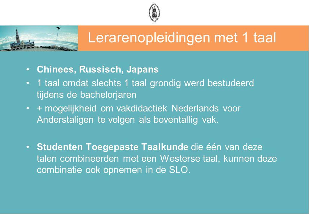 Lerarenopleidingen met 1 taal Chinees, Russisch, Japans 1 taal omdat slechts 1 taal grondig werd bestudeerd tijdens de bachelorjaren + mogelijkheid om