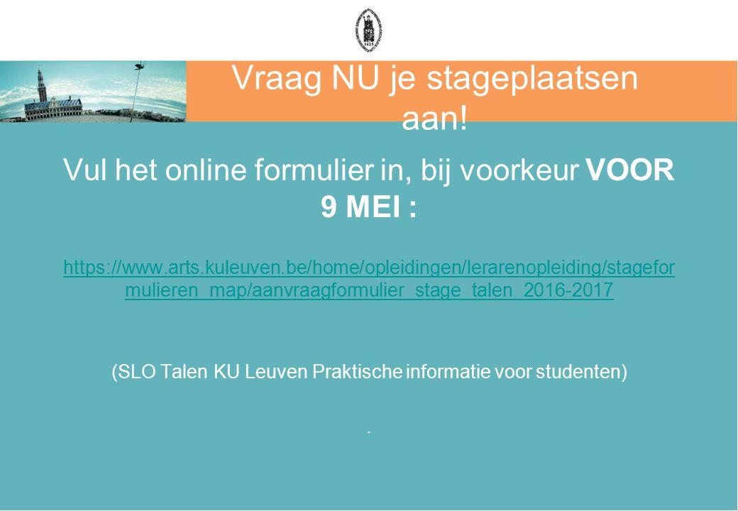Vraag NU je stageplaatsen aan! Vul het online formulier in, bij voorkeur VOOR 9 MEI : https://www.arts.kuleuven.be/home/opleidingen/lerarenopleiding/s