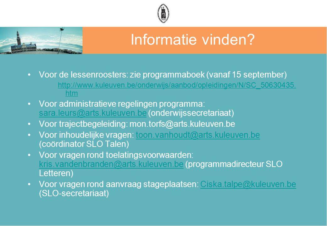 Informatie vinden? Voor de lessenroosters: zie programmaboek (vanaf 15 september) http://www.kuleuven.be/onderwijs/aanbod/opleidingen/N/SC_50630435. h