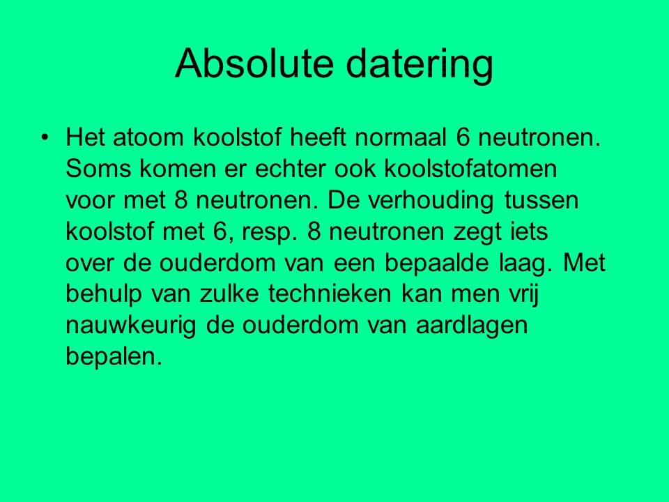 Absolute datering Het atoom koolstof heeft normaal 6 neutronen. Soms komen er echter ook koolstofatomen voor met 8 neutronen. De verhouding tussen koo
