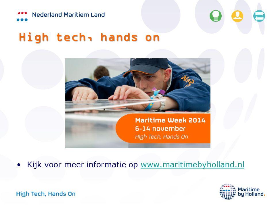 High tech, hands on Kijk voor meer informatie op www.maritimebyholland.nlwww.maritimebyholland.nl