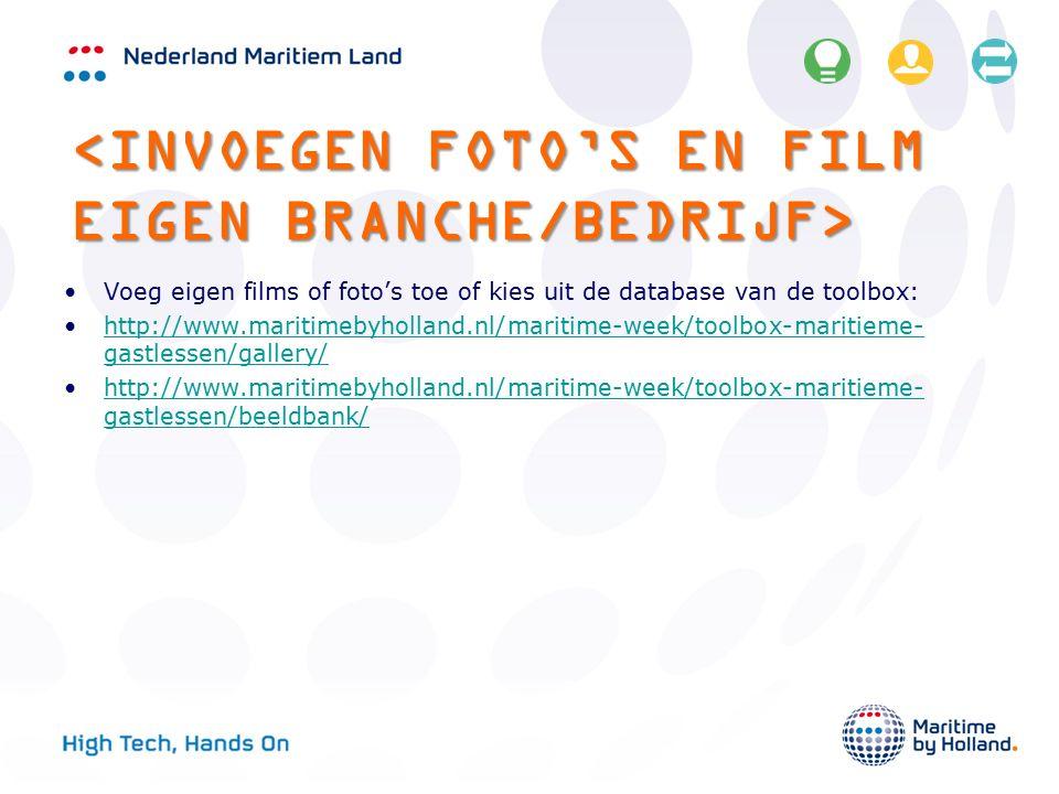 Voeg eigen films of foto's toe of kies uit de database van de toolbox: http://www.maritimebyholland.nl/maritime-week/toolbox-maritieme- gastlessen/gal