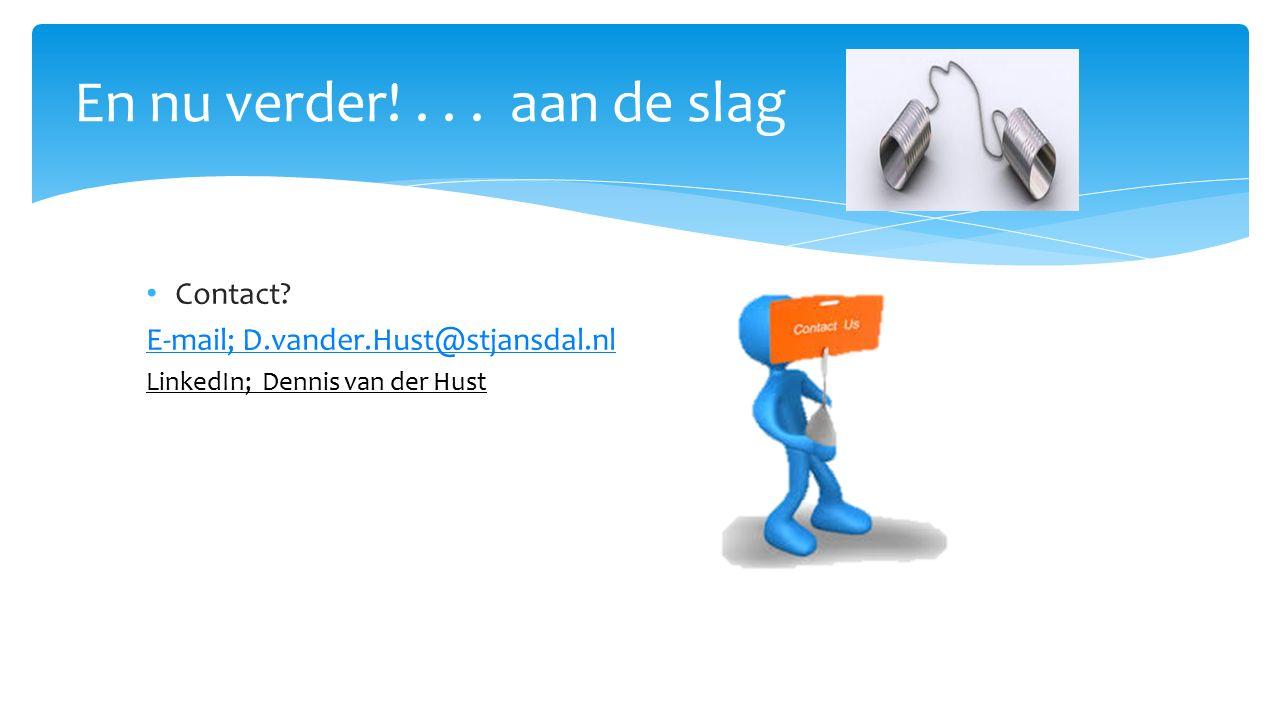 En nu verder!... aan de slag Contact? E-mail; D.vander.Hust@stjansdal.nl LinkedIn; Dennis van der Hust