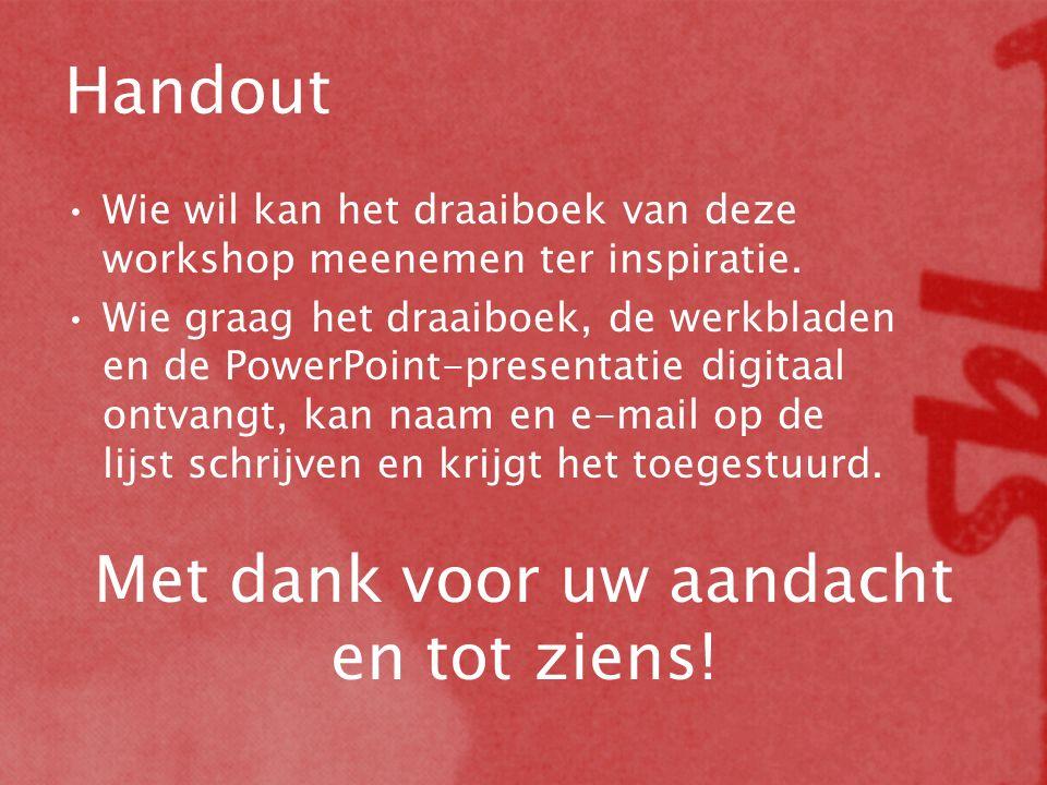 Handout Wie wil kan het draaiboek van deze workshop meenemen ter inspiratie. Wie graag het draaiboek, de werkbladen en de PowerPoint-presentatie digit