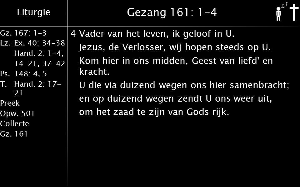 Liturgie Gz.167: 1-3 Lz.Ex. 40: 34-38 Hand. 2: 1-4, 14-21, 37-42 Ps.148: 4, 5 T.Hand.