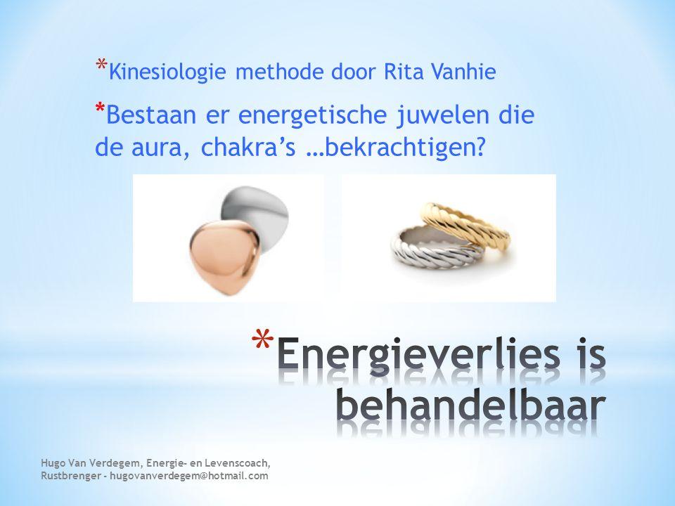 * Kinesiologie methode door Rita Vanhie * Bestaan er energetische juwelen die de aura, chakra's …bekrachtigen? Hugo Van Verdegem, Energie- en Levensco