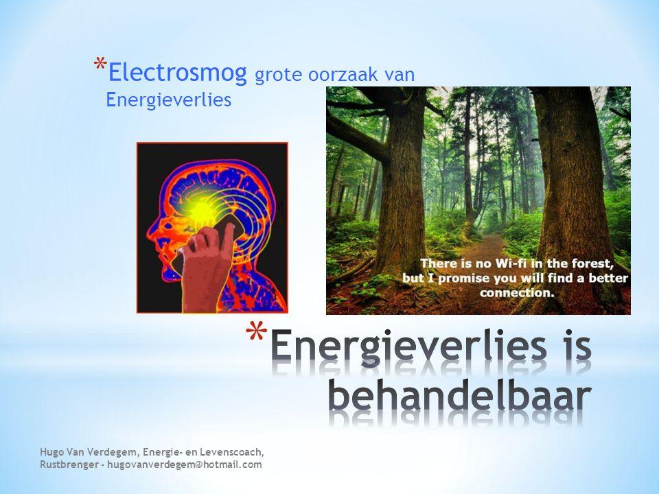 * Electrosmog grote oorzaak van Energieverlies Hugo Van Verdegem, Energie- en Levenscoach, Rustbrenger - hugovanverdegem@hotmail.com