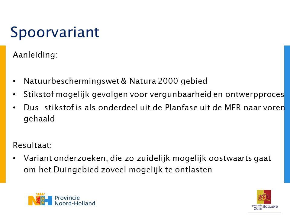 Aanleiding: Natuurbeschermingswet & Natura 2000 gebied Stikstof mogelijk gevolgen voor vergunbaarheid en ontwerpproces Dus stikstof is als onderdeel uit de Planfase uit de MER naar voren gehaald Resultaat: Variant onderzoeken, die zo zuidelijk mogelijk oostwaarts gaat om het Duingebied zoveel mogelijk te ontlasten Spoorvariant
