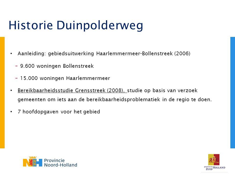 Aanleiding: gebiedsuitwerking Haarlemmermeer-Bollenstreek (2006) –9.600 woningen Bollenstreek –15.000 woningen Haarlemmermeer Bereikbaarheidsstudie Grensstreek (2008), studie op basis van verzoek gemeenten om iets aan de bereikbaarheidsproblematiek in de regio te doen.