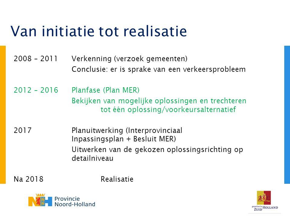 2008 – 2011Verkenning (verzoek gemeenten) Conclusie: er is sprake van een verkeersprobleem 2012 – 2016Planfase (Plan MER) Bekijken van mogelijke oplossingen en trechteren tot één oplossing/voorkeursalternatief 2017Planuitwerking (Interprovinciaal Inpassingsplan + Besluit MER) Uitwerken van de gekozen oplossingsrichting op detailniveau Na 2018Realisatie Van initiatie tot realisatie